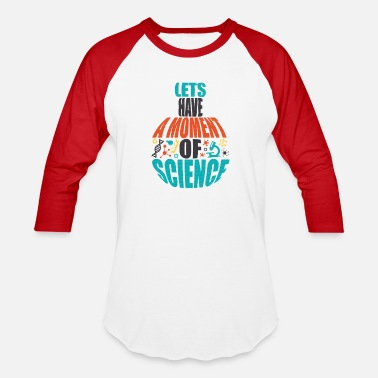 Let's have a moment of science - Unisex Baseball T-Shirt