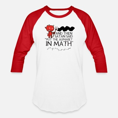 and then Satan said Put the alphabet in math - Unisex Baseball T-Shirt