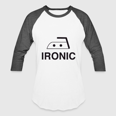Ironic - Ironic - Baseball T-Shirt