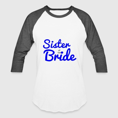 Sister Of The Bride sister of the bride - Baseball T-Shirt