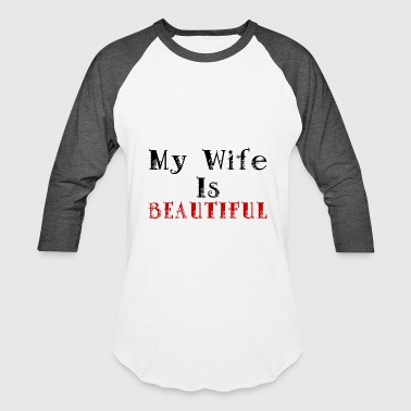Wife Is Beautiful MY WIFE IS beautiful - Baseball T-Shirt