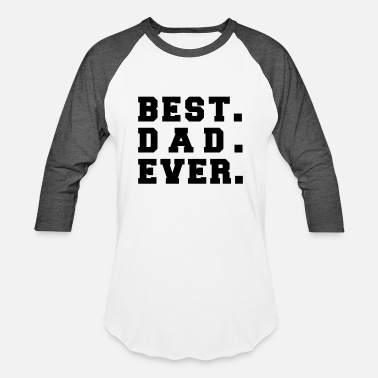 Dad Quotes Best Dad Ever Novelty Quote - Baseball T-Shirt