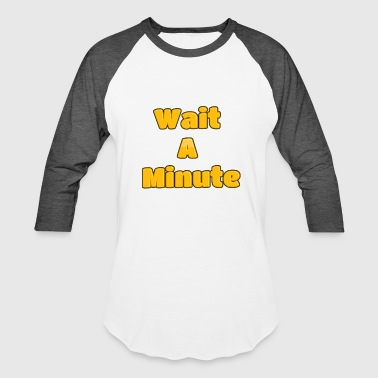 Wait A minute - Baseball T-Shirt