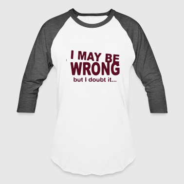 Not Wrong Funny Quote Joke Hilarious Gift Awesome - Baseball T-Shirt