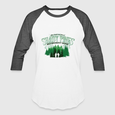 Shady Pines Shady Pines Retirement Home - Baseball T-Shirt