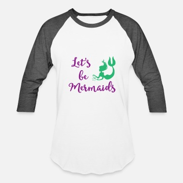 Lets Be Mermaids Let's be Mermaids - Funny Mermaid tee shirt - Baseball T-Shirt