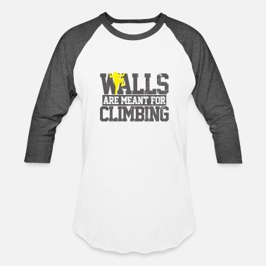 Wall Climb Walls Are Meant For Climbing - Baseball T-Shirt