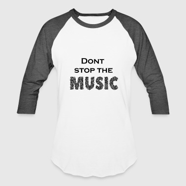 Dont stop the music party dance - Baseball T-Shirt