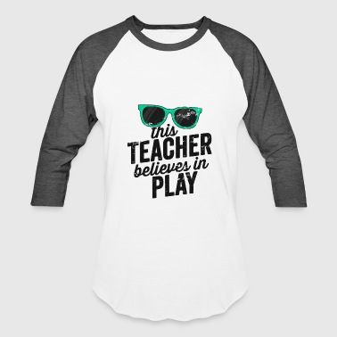 This Teacher Believes In Play Teaching Shirt With Sunglasses - Baseball T-Shirt