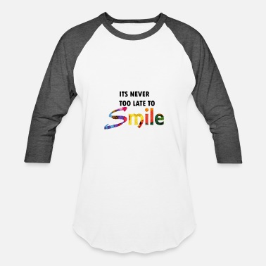 Its Never Too Late its never too late to smile - Baseball T-Shirt