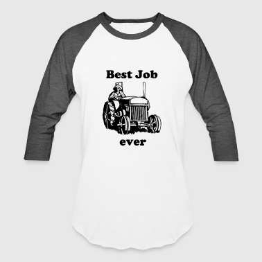 Best Farmers Best Job ever! Be a farmer - Baseball T-Shirt