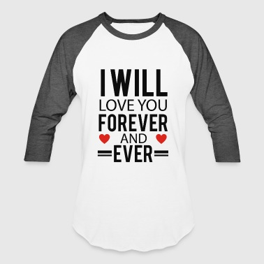 Will Love You Forever and Ever - Baseball T-Shirt