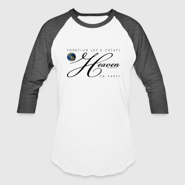 Together Let's Create Heaven On Earth, Black - Baseball T-Shirt