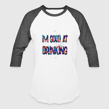 Im On 1 im good at drinking 1 - Baseball T-Shirt
