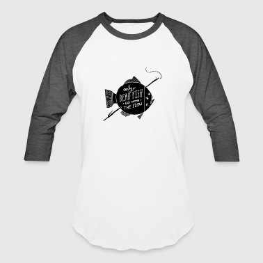 """only Dead Fish Go With The Flow. Only Dead Fish Go With The Flow - Baseball T-Shirt"