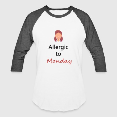 Allegic to Monday - Baseball T-Shirt