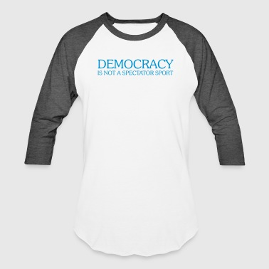 Spectator DEMOCRACY IS NOT A SPECTATOR SPORT - Baseball T-Shirt