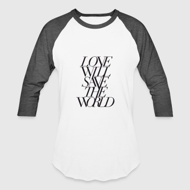 Love Will Save The World Love Will Save The World - Baseball T-Shirt