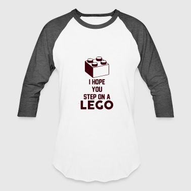I hope you step on a lego - Baseball T-Shirt