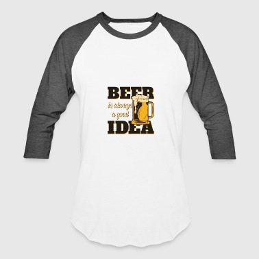 Beer Ideas Beer is always a good idea - Baseball T-Shirt
