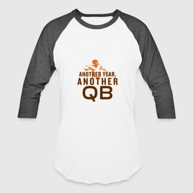 Another Year, Another QB - Baseball T-Shirt
