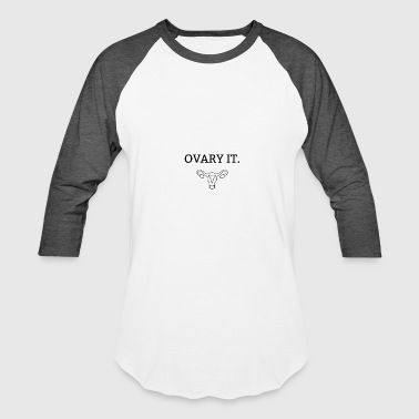 OVARY IT. - Baseball T-Shirt