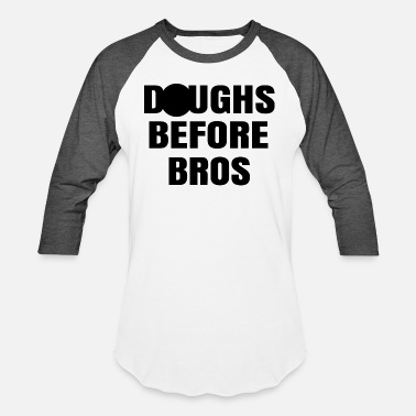 Clothes Before Bros Doughs Before Bros - Unisex Baseball T-Shirt