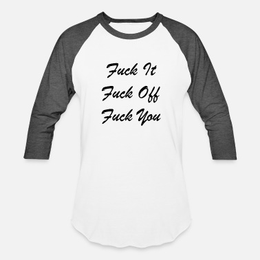 Off Fuck It Fuck Off Fuck You (Black) - Baseball T-Shirt