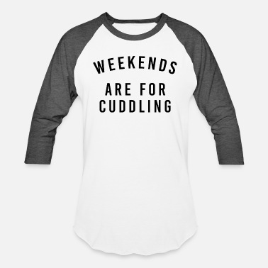 Cuddle Funny Cuddling - Weekends Are For Cuddling - Baseball T-Shirt