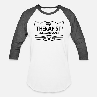 Whiskers My therapist has whiskers. - Unisex Baseball T-Shirt