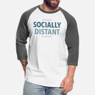 Asocial Introverts are Socially Distant by Default - Unisex Baseball T-Shirt