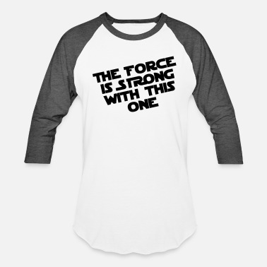 The Force The Force - Unisex Baseball T-Shirt