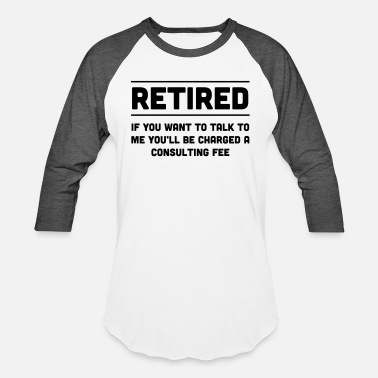 Consultant Retired. I will charge you consulting fee - Unisex Baseball T-Shirt