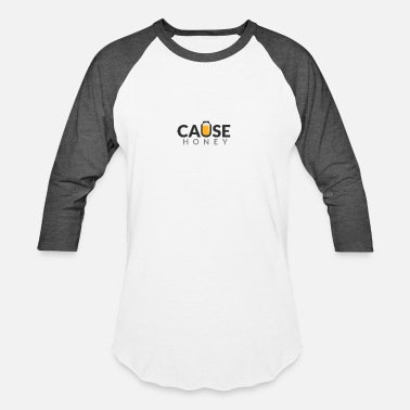 Cause Cause Honey - Baseball T-Shirt