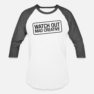 Watch Out Watch Out Mad Creative - Unisex Baseball T-Shirt