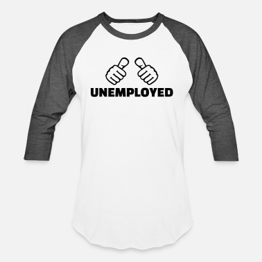 Unemployed Unemployed - Unisex Baseball T-Shirt