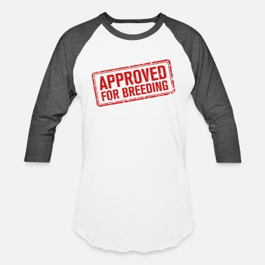 Breeding APPROVED for breeding - Unisex Baseball T-Shirt