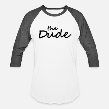 The Dude The Dude - Unisex Baseball T-Shirt
