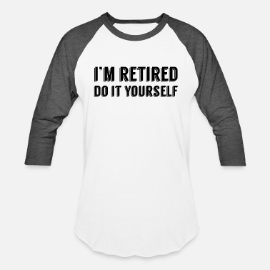Yourself i'm retired do it yourself - Unisex Baseball T-Shirt
