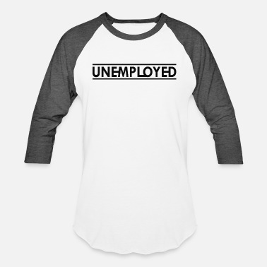 Unemployment bbgd Unemployed b - Unisex Baseball T-Shirt