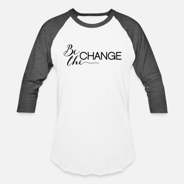 Be The Change Be the Change - Unisex Baseball T-Shirt