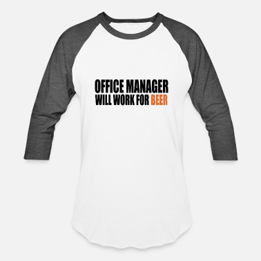 The Office Manager Office manager will work for beer - Baseball T-Shirt