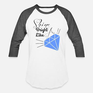 Shine Bright Like A Diamonds shine bright like a diamond - Baseball T-Shirt