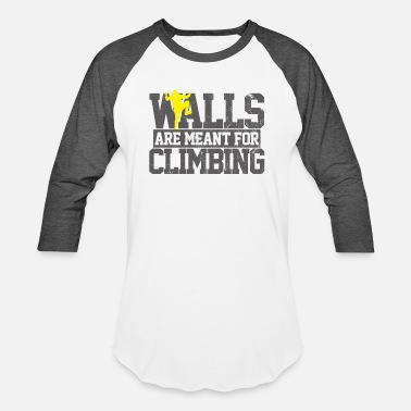 Climbing Wall Walls Are Meant For Climbing - Baseball T-Shirt