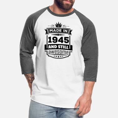 Made In 1945 Made In 1945 And Still Awesome - Unisex Baseball T-Shirt