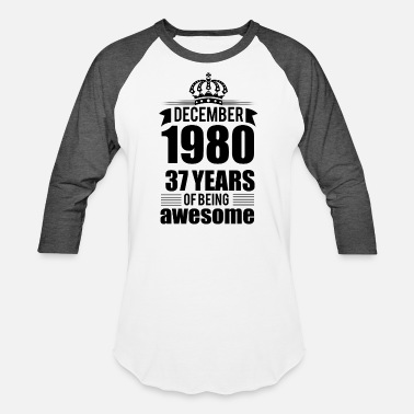 December-1980-37-years-of-being-awesome December 1980 37 years of being awesome - Unisex Baseball T-Shirt