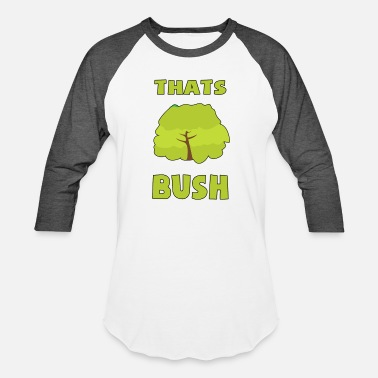 Thats It Thats Bush - Baseball T-Shirt