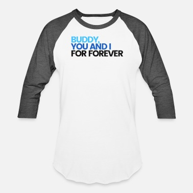 Dear Dear Evan Hansen - Buddy You And I For Forever - Unisex Baseball T-Shirt