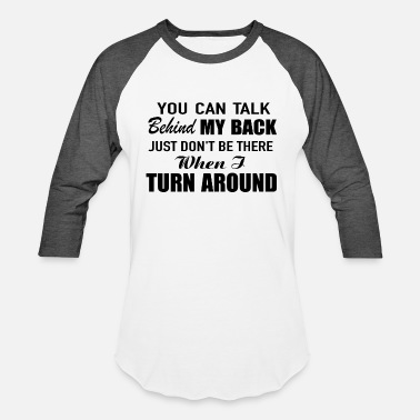 Behind you can talk behind my back just don't be there wh - Unisex Baseball T-Shirt