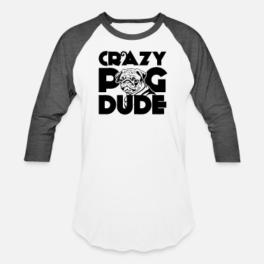 5496f9ef Crazy Pug Dude New Design Crazy Pug Dude Best Seller - Unisex Baseball T- Shirt